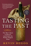 Tasting the Past: One Man's Quest to Discover (and Drink!) the World's Original Wines