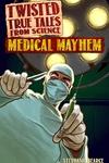 Twisted True Tales From Science: Medical Mayhem