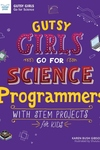 Gutsy Girls Go For Science: Programmers: With Stem Projects for Kids