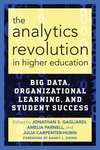 Analytics Revolution in Higher Education : Big Data, Organizational Learning, and Student Success
