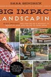 Big Impact Landscaping: 25 DIY Projects You Can Do on a Budget to Beautify and Add Value to Your Home
