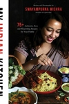 My Indian Kitchen: 75+ Authentic, Easy and Nourishing Recipes for Your Family