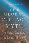 Global Village Myth : Distance, War, and the Limits of Power