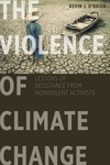 Violence of Climate Change : Lessons of Resistance from Nonviolent Activists