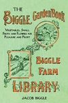 The Biggle Garden Book:Vegetables, Small Fruits and Flowers for Pleasure and Profit