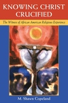 Knowing Christ Crucified : The Witness of African American Religious Experience