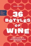 36 Bottles of Wine: Less Is More with 3 Recommended Wines per Month Plus Seasonal Recipe Pairings