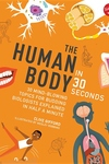 The Human Body in 30 Seconds: 30 mind-blowing topics for budding biologists explained in half a minute