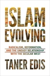 Islam Evolving: Radicalism, Reformation, and the Uneasy Relationship with the Secular West