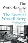 World-Ending Fire : The Essential Wendell Berry