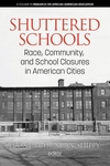Shuttered Schools : Race, Community, and School Closures in American Cities
