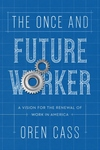 Once and Future Worker : A Vision for the Renewal of Work in America
