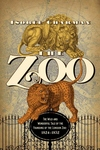 The Zoo: The Wild and Wonderful Tale of the Founding of London Zoo: 1824-1852