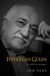 Fethullah Gulen : A Life of Hizmet: Why a Muslim Scholar in Pennsylvania Matters to the World