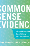 Common-Sense Evidence: The Education Leader's Guide to Using Data and Research