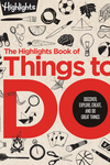 Highlights Book of Things to Do: Discover, Explore, Create, and Do Great Things