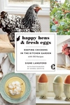 Happy Hens and Fresh Eggs: Keeping Chickens in the Kitchen Garden, with 100 Recipes