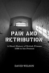 Pain and Retribution:A Short History of British Prisons 1066 to the Present