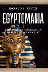 Egyptomania: A History of a?Fascination, Obsession and Fantasy