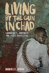Living by the Gun in Chad : Combatants, Impunity and State Formation