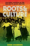 Roots & Culture : Cultural Politics in the Making of Black Britain