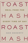 Toast Hash Roast Mash: Real Food for Every Time of Day