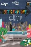 Lonely Planet Let's Explore... City