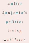 Walter Benjamin's Politics