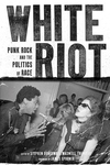 White Riot:Punk Rock and the Politics of Race