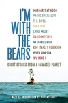I'm with the Bears:Short Stories from a Damaged Planet