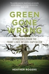Green Gone Wrong:Dispatches from the Front Lines of Eco-Capitalism