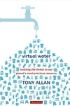 Virtual Water:Tackling the Threat to Our Planet's Most Precious Resource
