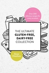 The Ultimate Gluten-Free, Dairy-Free Collection: Over 200 delicious, free-from recipes for every occasion