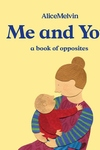 The World of Alice Melvin: Me and You: A Book of Opposites