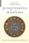 PROGRESSIVE MUSLIMS: ON JUSTICE, GENDER, & PLURALI
