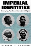 Imperial Identities:Sterotyping, Prejudice and Race in Colonial Algeria