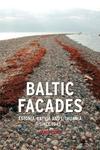 Baltic Facades:Estonia, Latvia and Lithuania since 1945