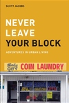 Never Leave Your Block:Adventures in Urban Living