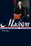 James Madison - Writings, 1772-1836