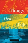 Things That Talk:Object Lessons from Art and Science