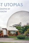 Lost Utopias: Photographs by Jade Doskow
