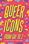 Queer Icons From Gay to Z: Activists, Artists & Trailblazers