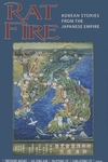 Rat Fire:Korean Stories from the Japanese Empire