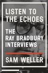 Listen to the Echoes:The Ray Bradbury Interviews
