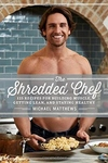 The Shredded Chef: 120 Recipes for Building Muscle, Getting Lean, and Staying Healthy ( Third Edition )