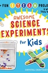 Awesome Science Experiments for Kids : 100+ Fun Steam Projects and Why They Work!
