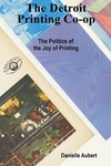 Detroit Printing Co-Op: The Politics of the Joys of Printing
