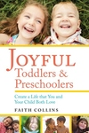 Joyful Toddlers and Preschoolers : Create a Life That You and Your Child Both Love