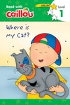 Caillou: Where Is My Cat? - Read with Caillou, Level 1