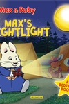Max & Ruby: Max's Nightlight: A Bedtime Book